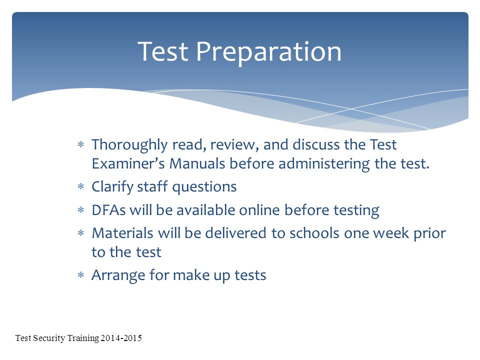  Thoroughly read, review, and discuss the Test Examiner's Manuals before administering the test.