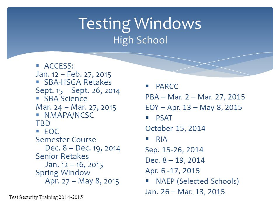  ACCESS: Jan. 12 – Feb. 27, 2015  SBA-HSGA Retakes Sept.