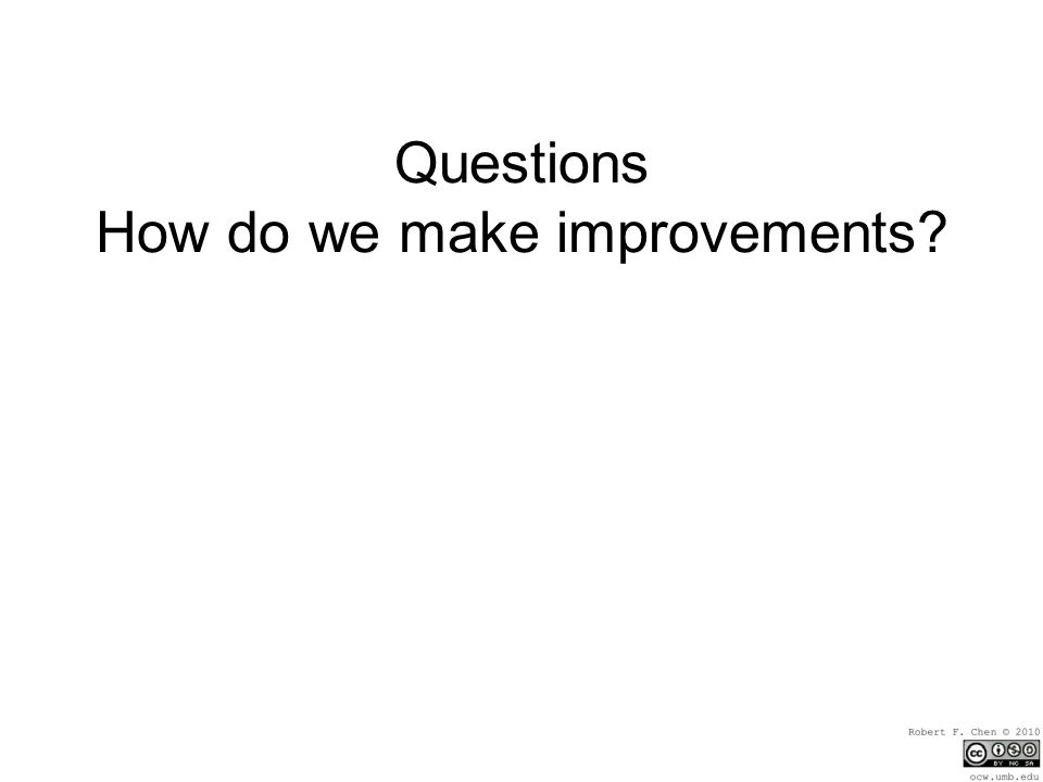 Questions How do we make improvements
