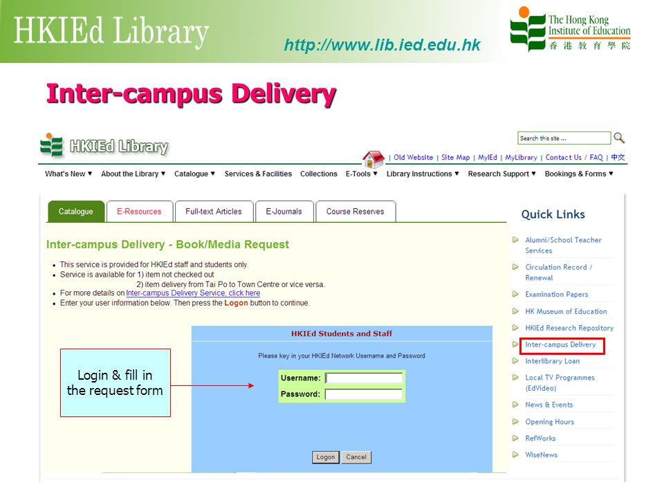 Inter-campus Delivery http://www.lib.ied.edu.hk Login & fill in the request form