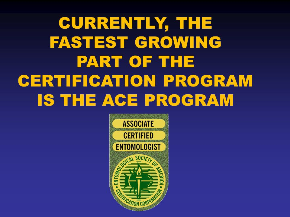 CURRENTLY, THE FASTEST GROWING PART OF THE CERTIFICATION PROGRAM IS THE ACE PROGRAM