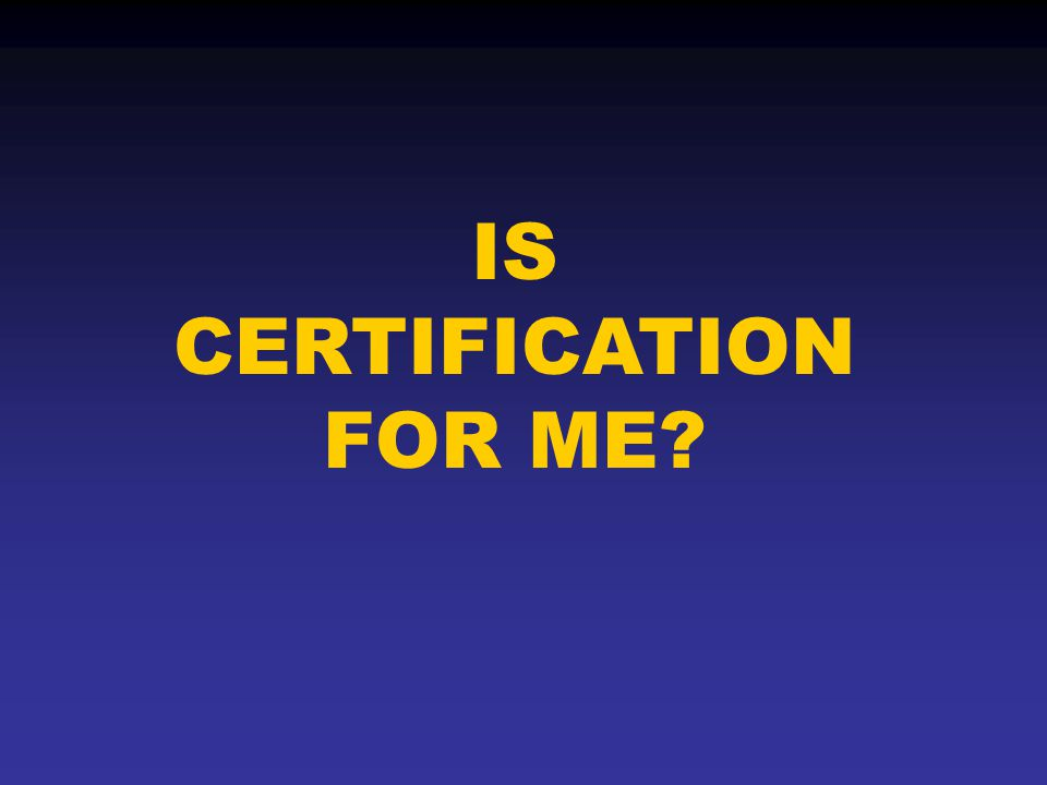 IS CERTIFICATION FOR ME
