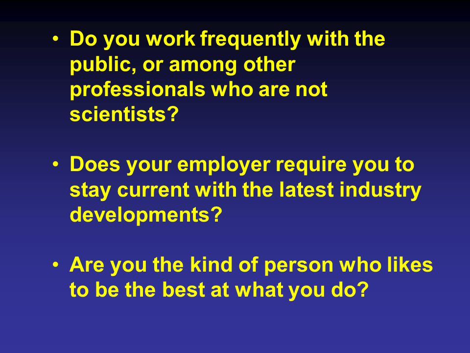 Do you work frequently with the public, or among other professionals who are not scientists.