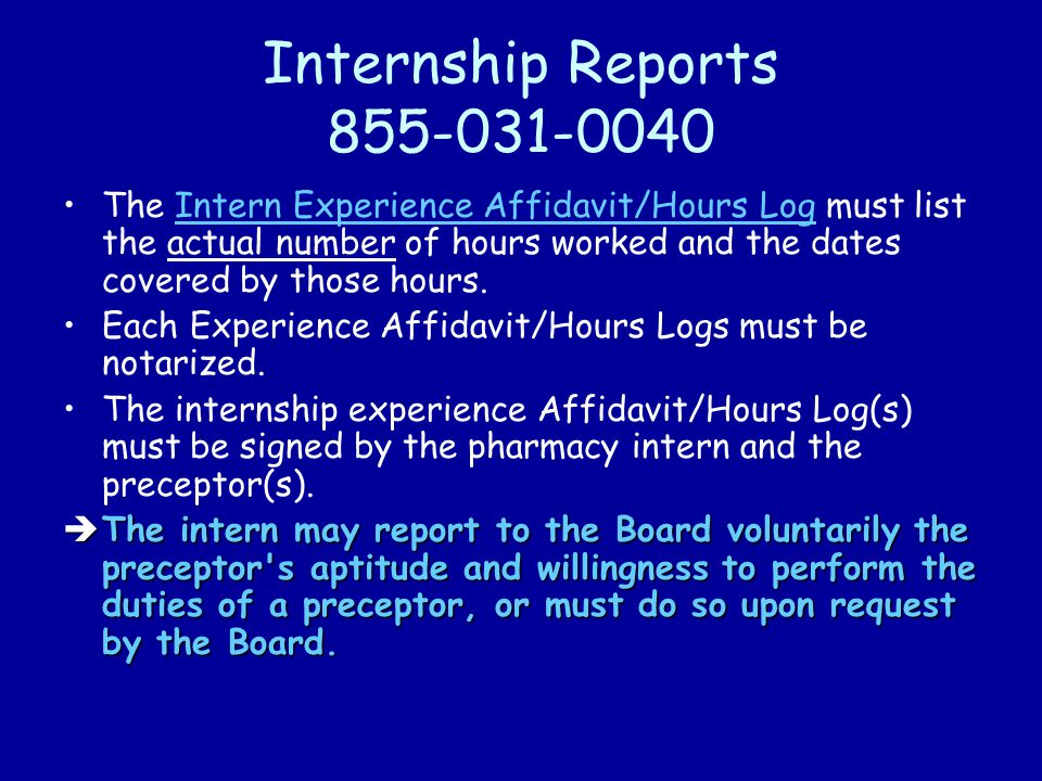 Internship Reports 855-031-0040 The Intern Experience Affidavit/Hours Log must list the actual number of hours worked and the dates covered by those hours.Intern Experience Affidavit/Hours Log Each Experience Affidavit/Hours Logs must be notarized.