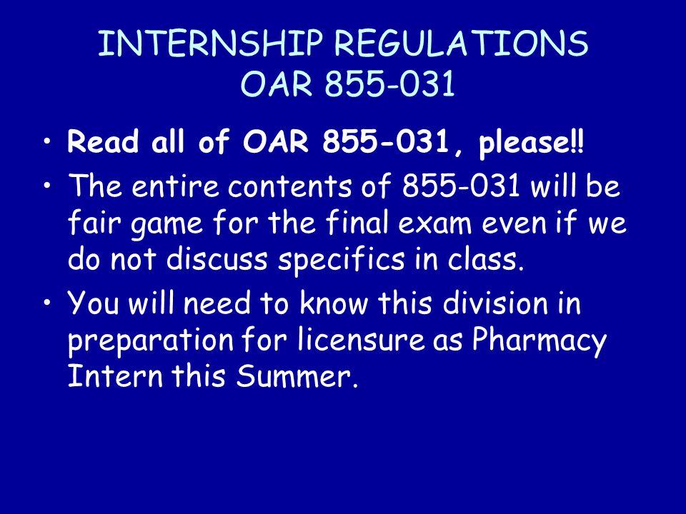INTERNSHIP REGULATIONS OAR 855-031 Read all of OAR 855-031, please!.