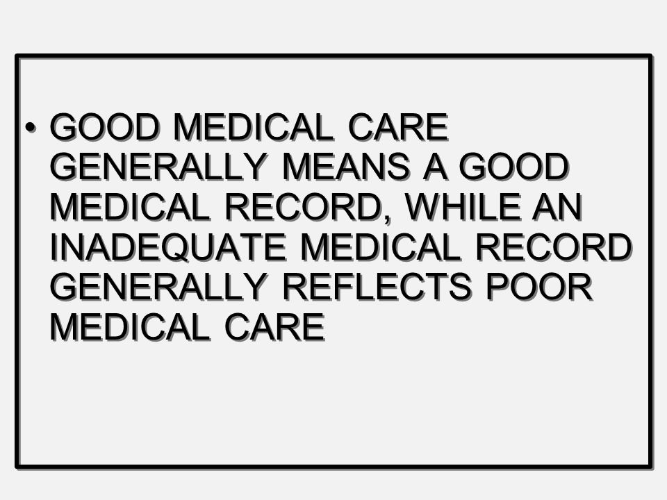 Deficiencies in Medical Records Improper terminology Different diagnosis Procedures not recorded Wrong forms Missing Progress Notes Name, Date, and Ti