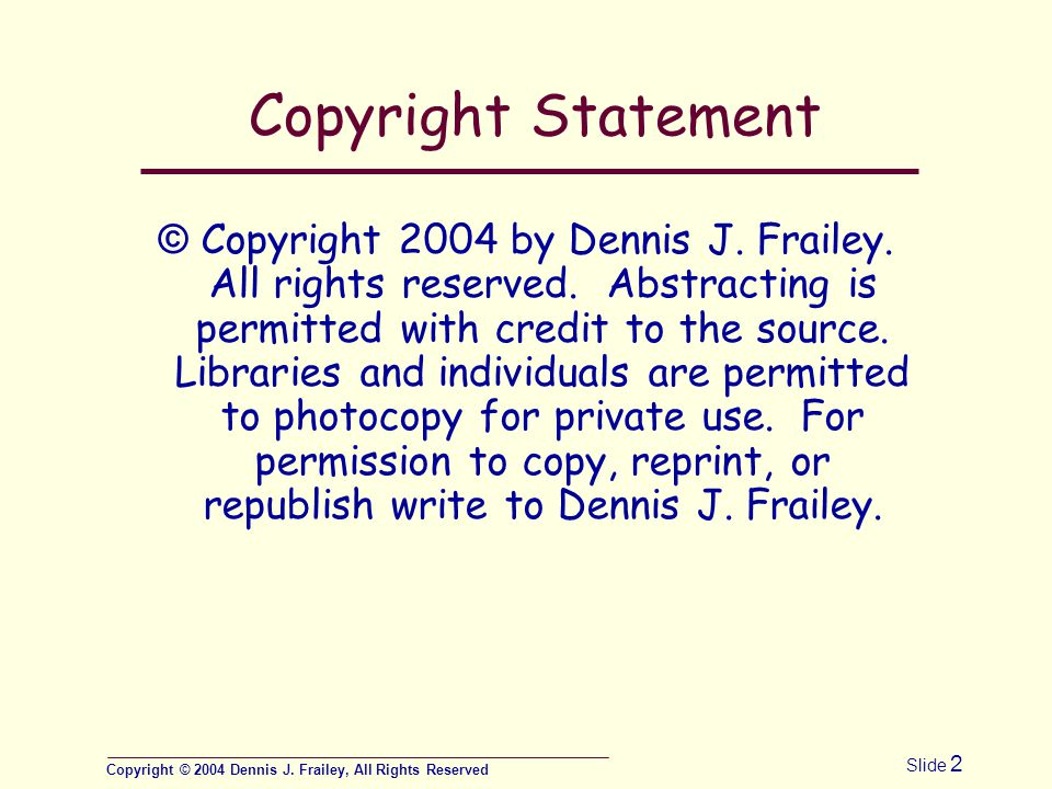 Copyright © 2004 Dennis J. Frailey, All Rights Reserved Slide 2 Copyright Statement © Copyright 2004 by Dennis J. Frailey. All rights reserved. Abstra