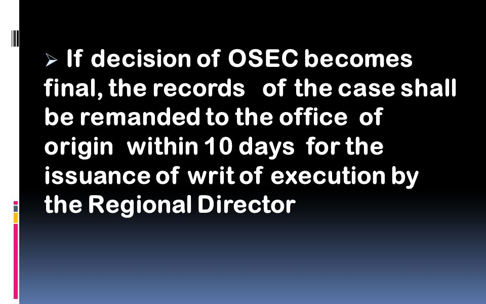  If decision of OSEC becomes final, the records of the case shall be remanded to the office of origin within 10 days for the issuance of writ of execution by the Regional Director