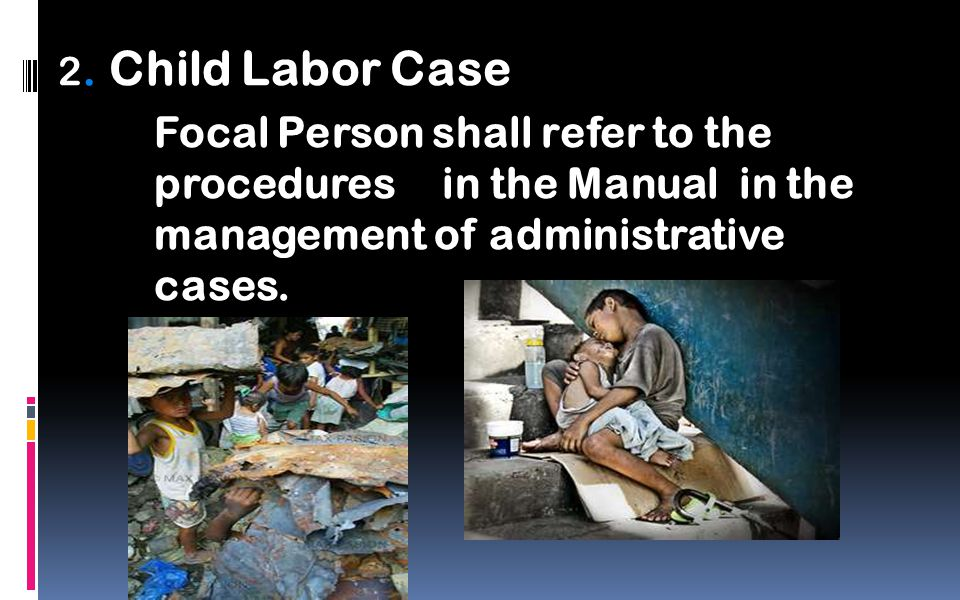 2. Child Labor Case Focal Person shall refer to the procedures in the Manual in the management of administrative cases.