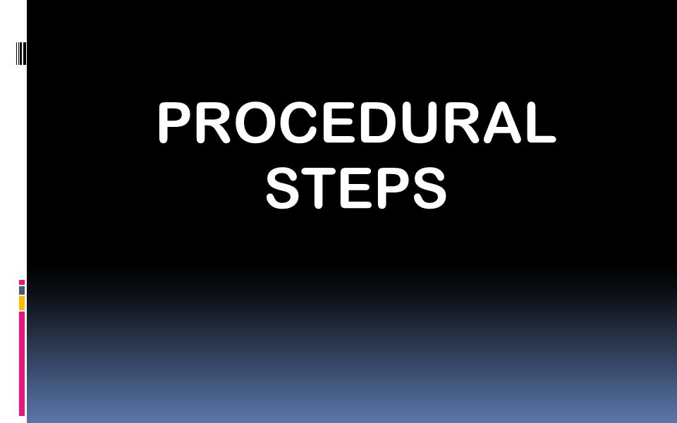 PROCEDURAL STEPS