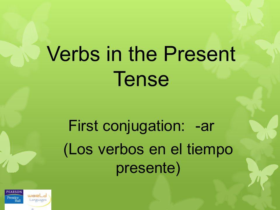Verbs in the Present Tense (Los verbos en el tiempo presente) First conjugation: -ar