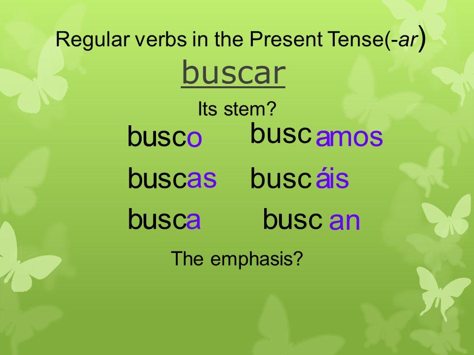 buscar aubsc o u ub as u ubscau busc mosa ábuscisá ubsc an u Regular verbs in the Present Tense(-ar ) Its stem.