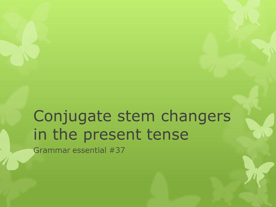 Conjugate stem changers in the present tense Grammar essential #37