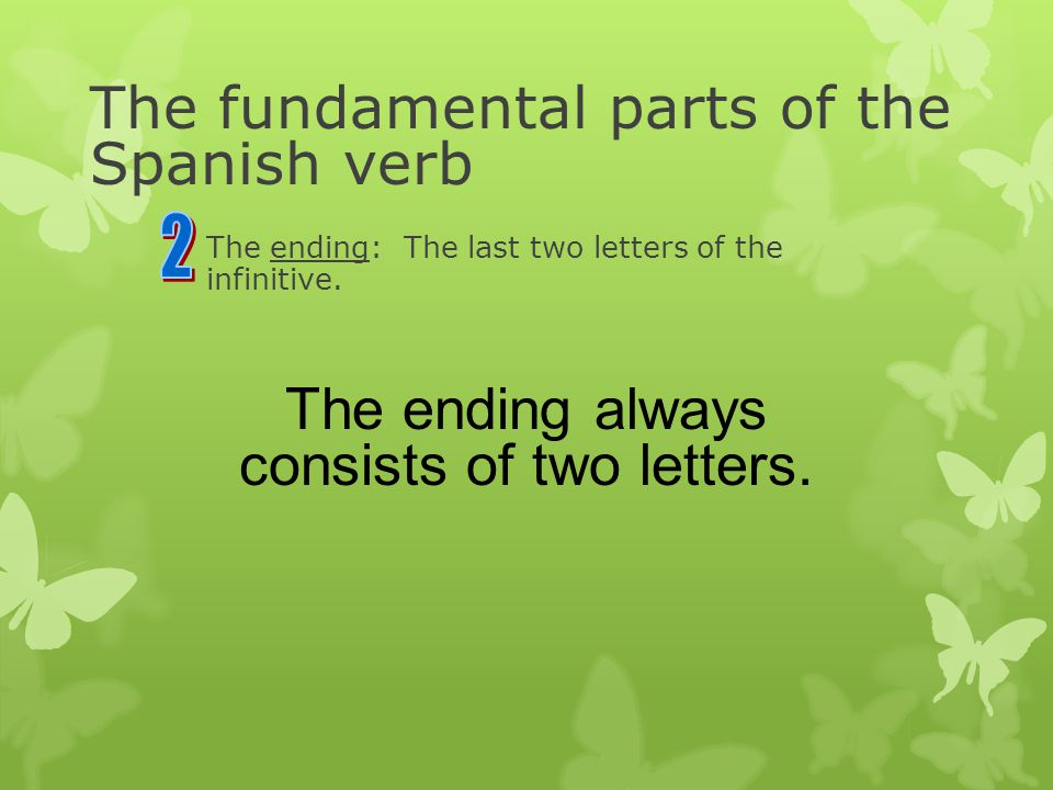 The ending: The last two letters of the infinitive.