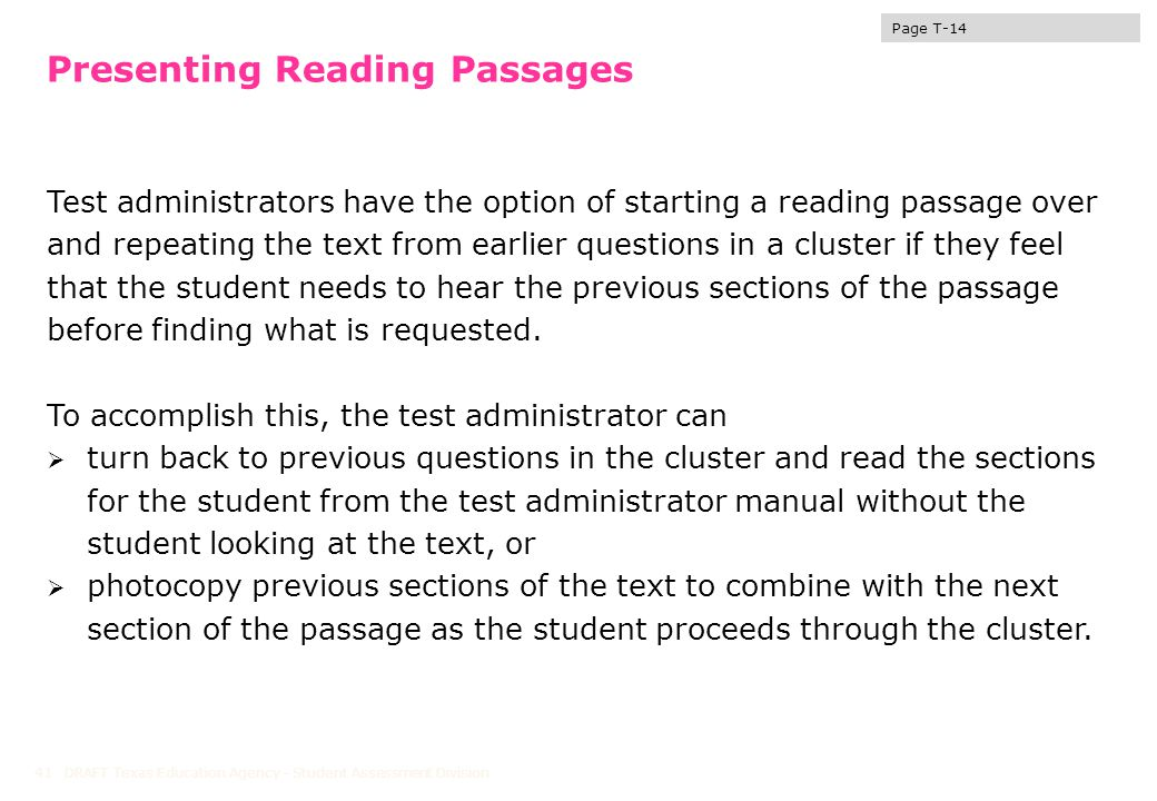Presenting Reading Passages Test administrators have the option of starting a reading passage over and repeating the text from earlier questions in a cluster if they feel that the student needs to hear the previous sections of the passage before finding what is requested.