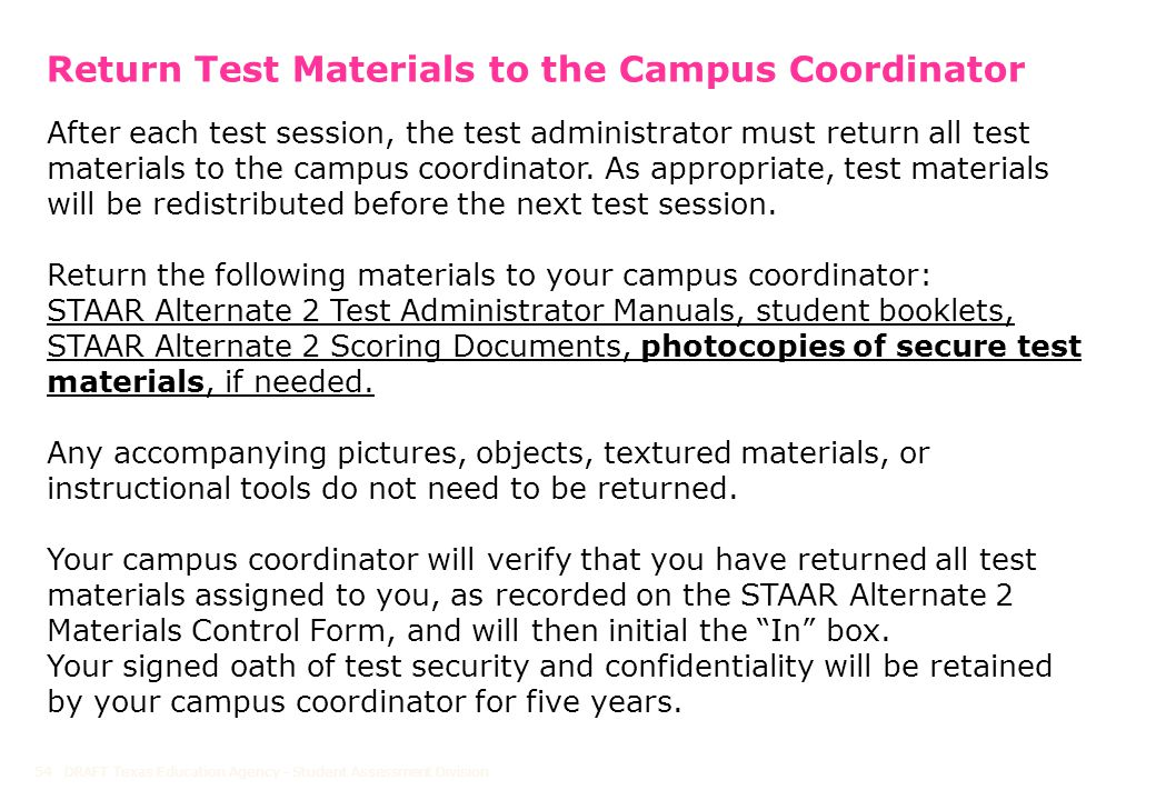 Return Test Materials to the Campus Coordinator After each test session, the test administrator must return all test materials to the campus coordinator.