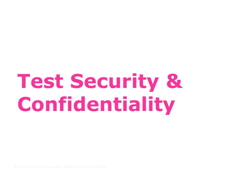 Test Security & Confidentiality DRAFT Texas Education Agency - Student Assessment Division7