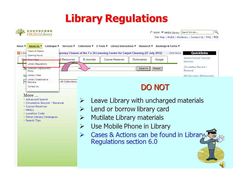 Library Regulations DO NOT  Leave Library with uncharged materials  Lend or borrow library card  Mutilate Library materials  Use Mobile Phone in Library  Cases & Actions can be found in Library Regulations section 6.0