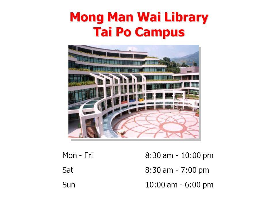 Mong Man Wai Library Tai Po Campus Mon - Fri 8:30 am - 10:00 pm Sat8:30 am - 7:00 pm Sun 10:00 am - 6:00 pm