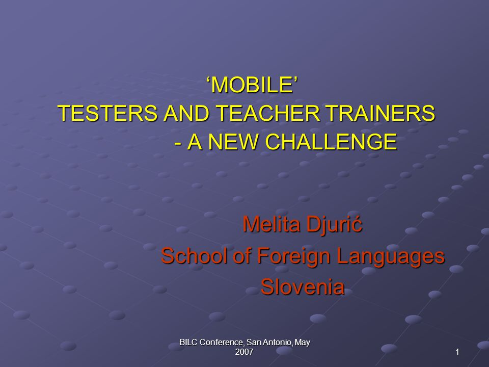 2 BILC Conference, San Antonio, May 2007 Purpose Enhanced cooperation between countries  dilemmas to resolve  dilemmas to resolve An organizer and a 'mobile' tester