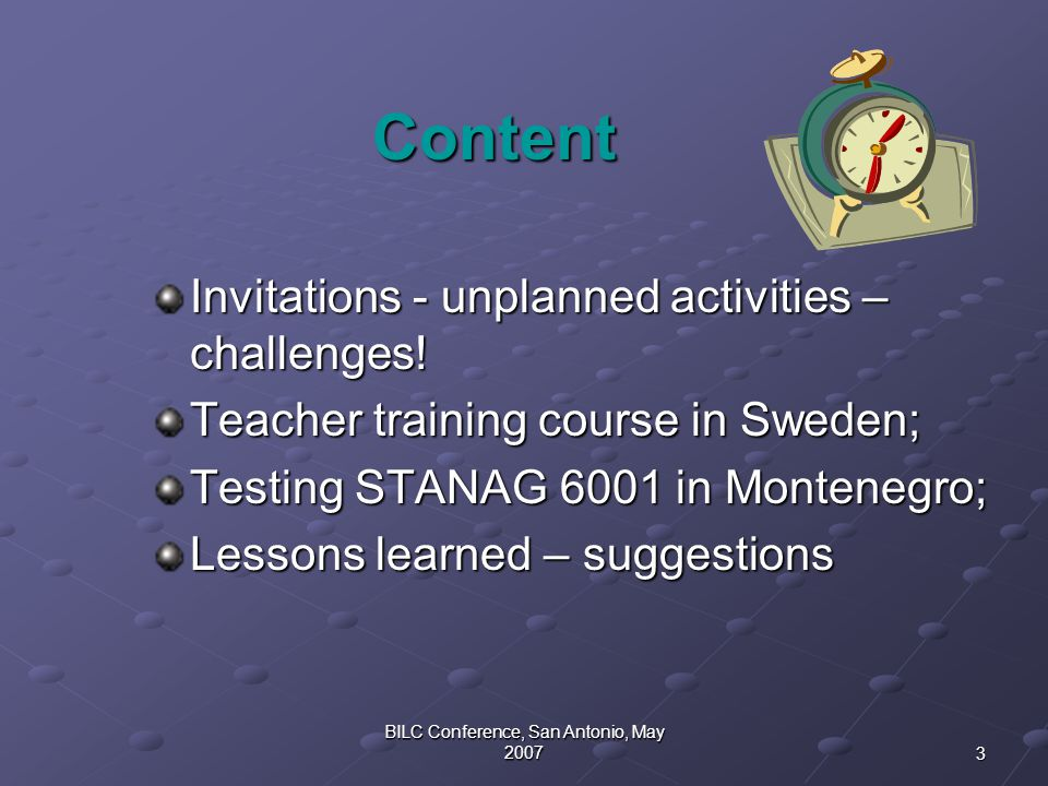 3 BILC Conference, San Antonio, May 2007 Content Content Invitations - unplanned activities – challenges! Teacher training course in Sweden; Testing S