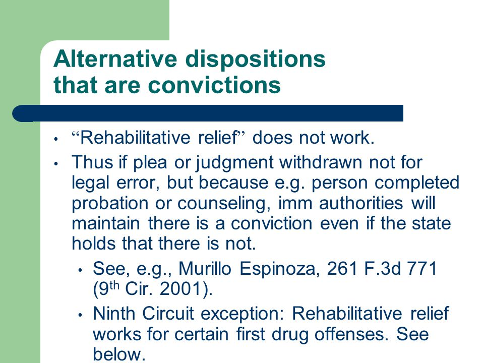Alternative dispositions that are convictions Rehabilitative relief does not work.