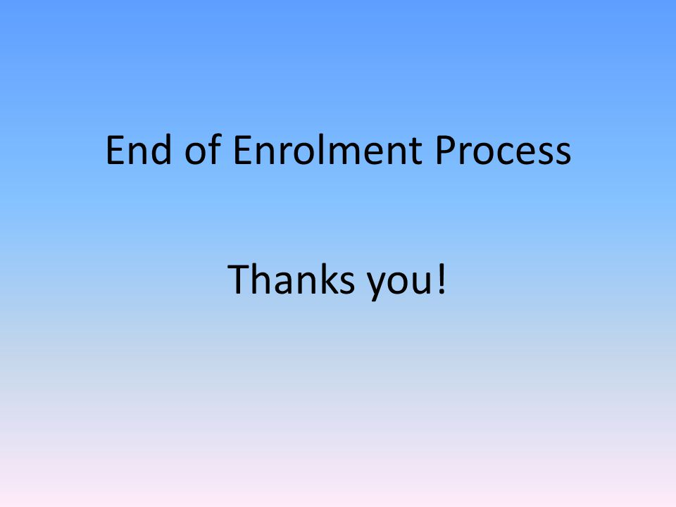 End of Enrolment Process Thanks you!