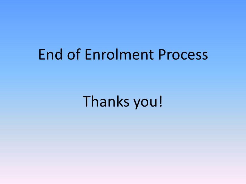 End of Enrolment Process Thanks you!
