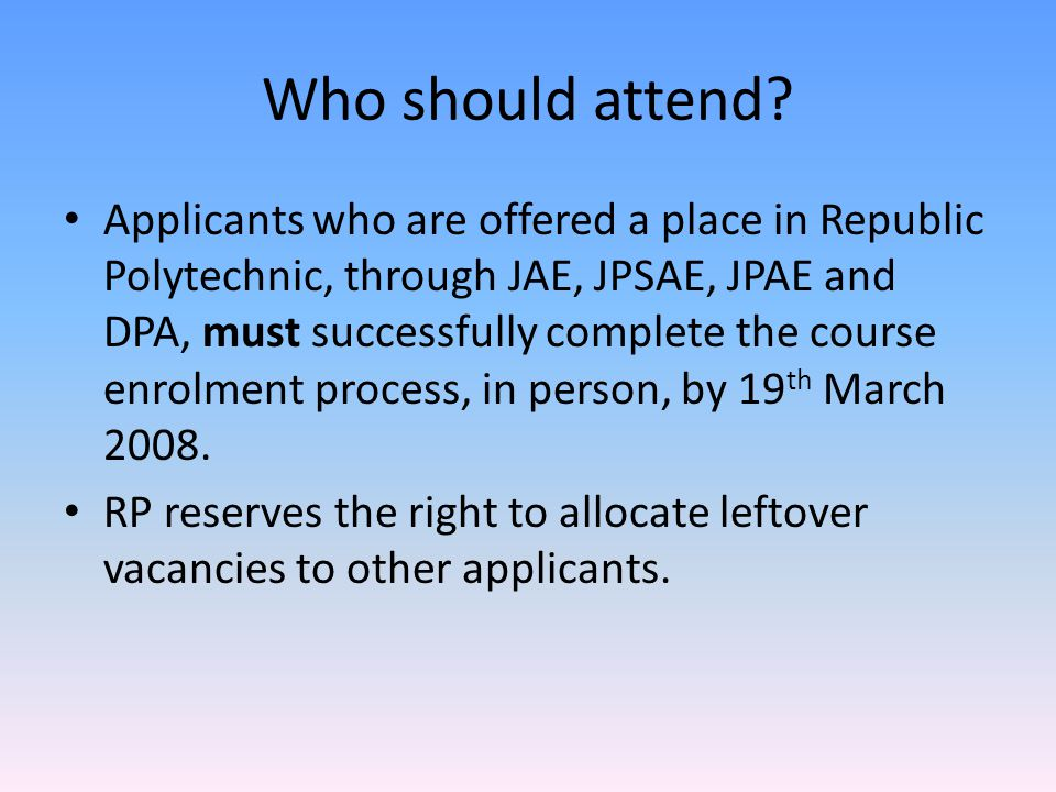 Who should attend? Applicants who are offered a place in Republic Polytechnic, through JAE, JPSAE, JPAE and DPA, must successfully complete the course