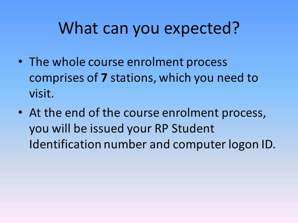 What can you expected? The whole course enrolment process comprises of 7 stations, which you need to visit. At the end of the course enrolment process