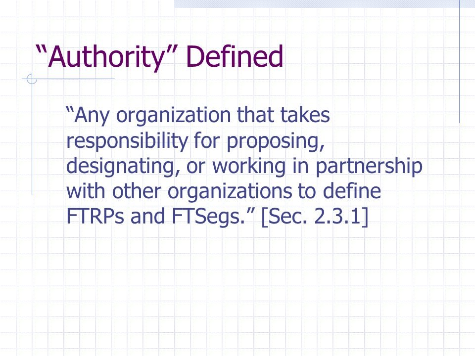 """Authority"" Defined ""Any organization that takes responsibility for proposing, designating, or working in partnership with other organizations to defi"