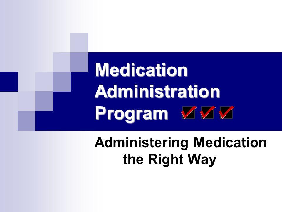 Medication Administration Program Administering Medication the Right Way