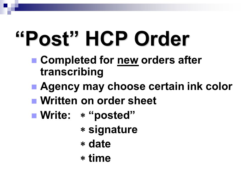 """""""Post"""" HCP Order Completed for new orders after transcribing Agency may choose certain ink color Written on order sheet Write:  """"posted""""  signature"""