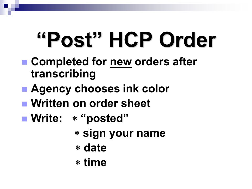 """""""Post"""" HCP Order Completed for new orders after transcribing Agency chooses ink color Written on order sheet Write:  """"posted""""  sign your name  date"""