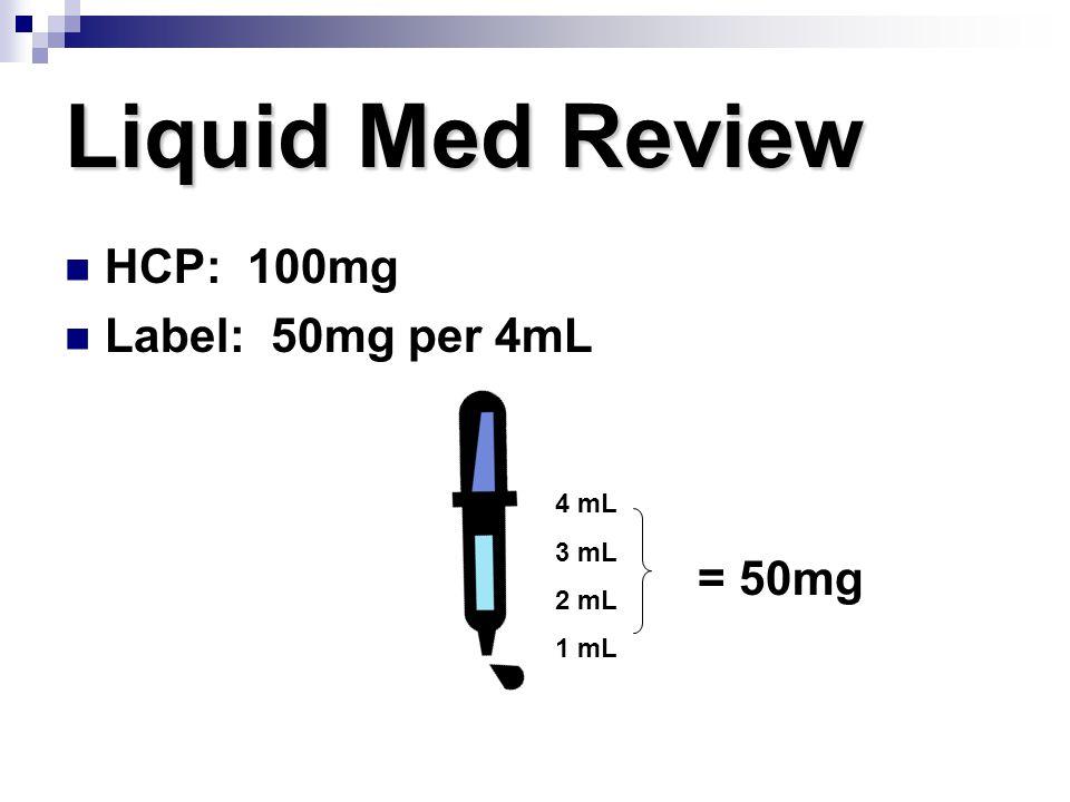 Liquid Med Review HCP: 100mg Label: 50mg per 4mL 4 mL 3 mL 2 mL 1 mL = 50mg