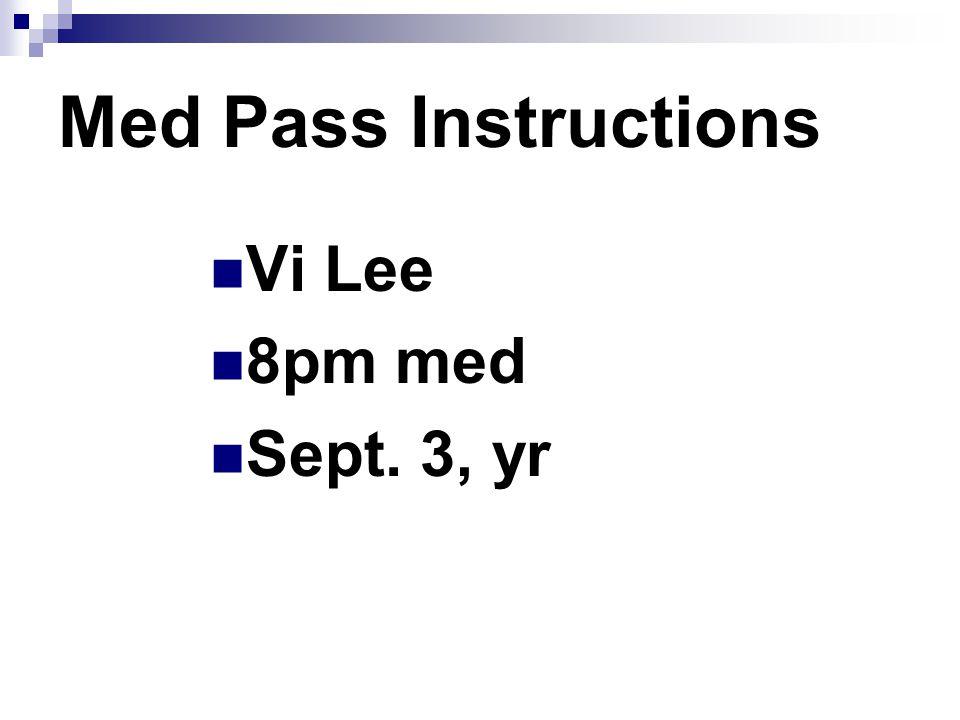 Med Pass Instructions Vi Lee 8pm med Sept. 3, yr