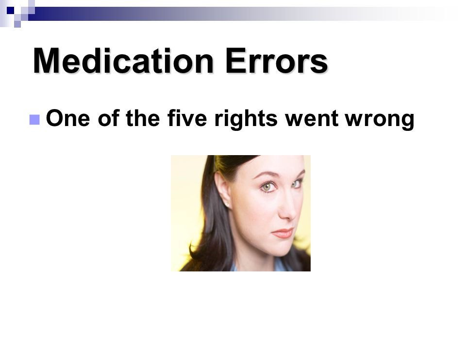 Medication Errors One of the five rights went wrong