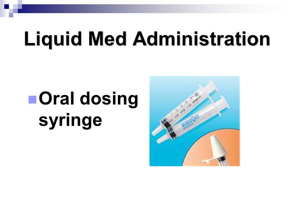 Liquid Med Administration Oral dosing syringe