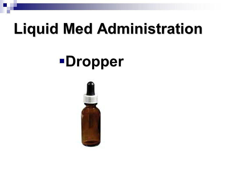 Liquid Med Administration  Dropper