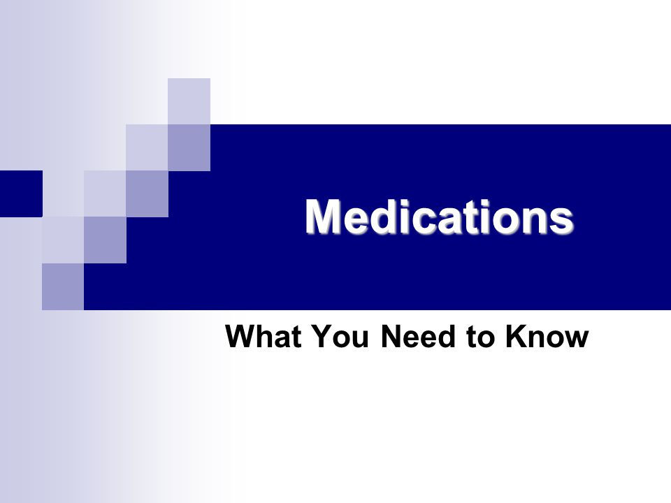 Medications What You Need to Know