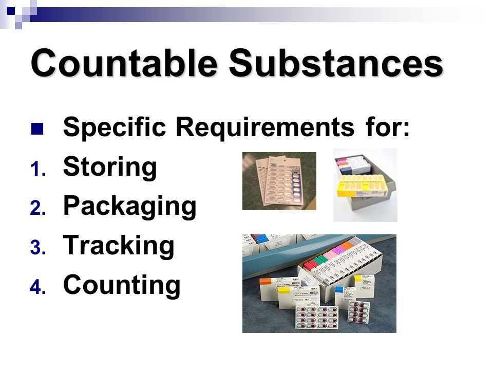 Countable Substances Specific Requirements for: 1. Storing 2. Packaging 3. Tracking 4. Counting