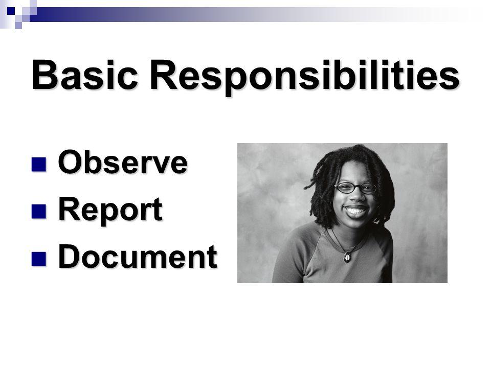 Basic Responsibilities Observe Observe Report Report Document Document