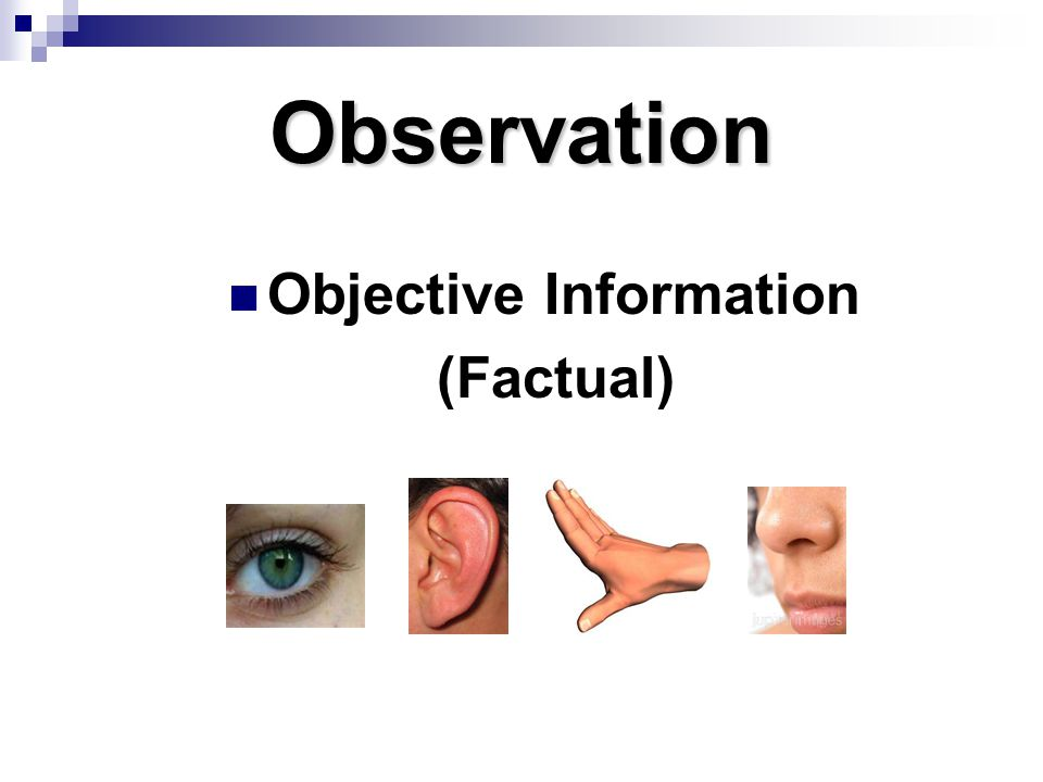 Observation Objective Information (Factual)