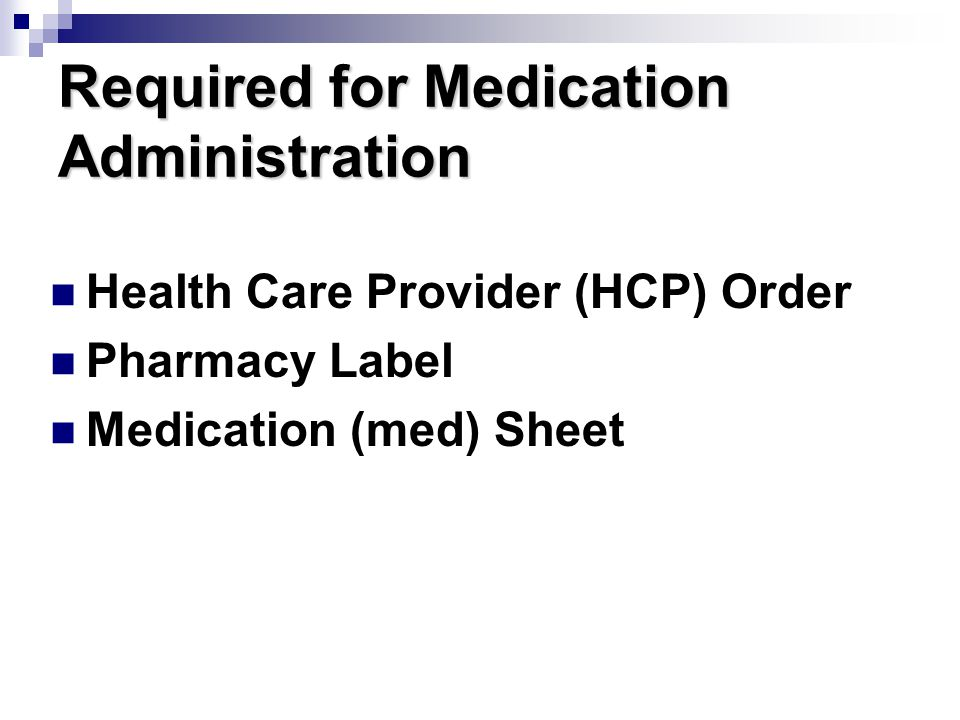 General Cautionary Guidelines Administering meds if: Unable to read HCP order Missing any piece of info Unable to read label Label is missing Med was prepared by another staff