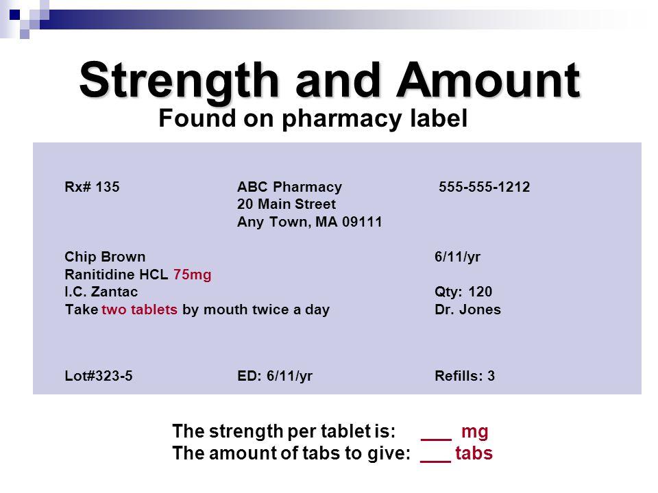 Strength and Amount Rx# 135ABC Pharmacy 555-555-1212 20 Main Street Any Town, MA 09111 Chip Brown6/11/yr Ranitidine HCL 75mg I.C. ZantacQty: 120 Take