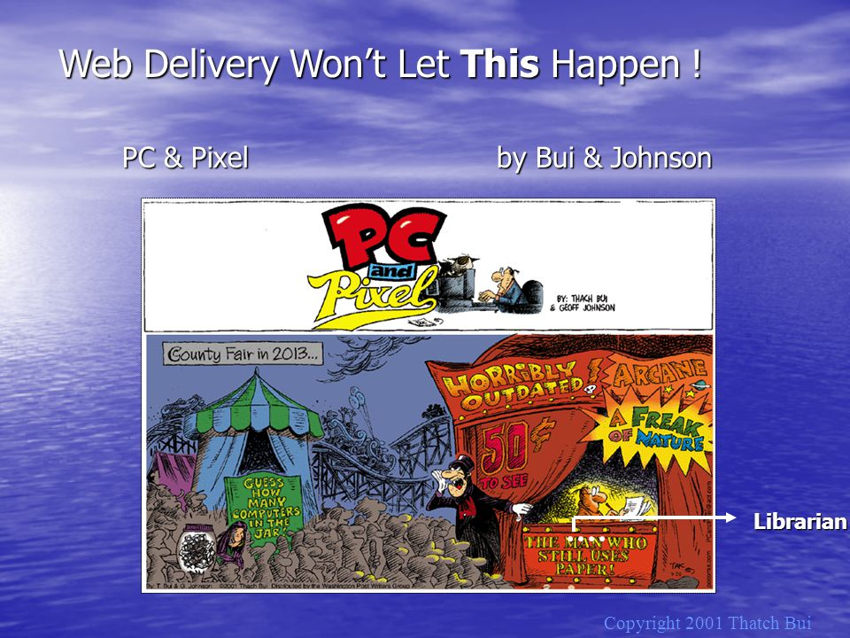 Copyright 2001 Thatch Bui Web Delivery Won't Let This Happen ! PC & Pixel by Bui & Johnson Librarian