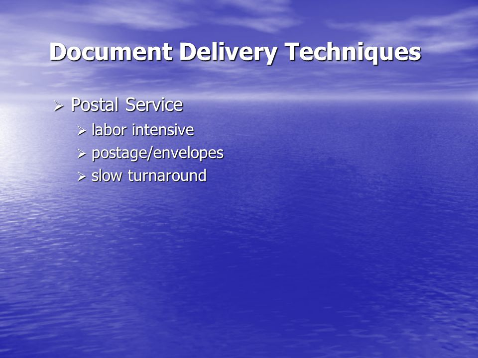 Document Delivery Techniques  Postal Service  labor intensive  postage/envelopes  slow turnaround
