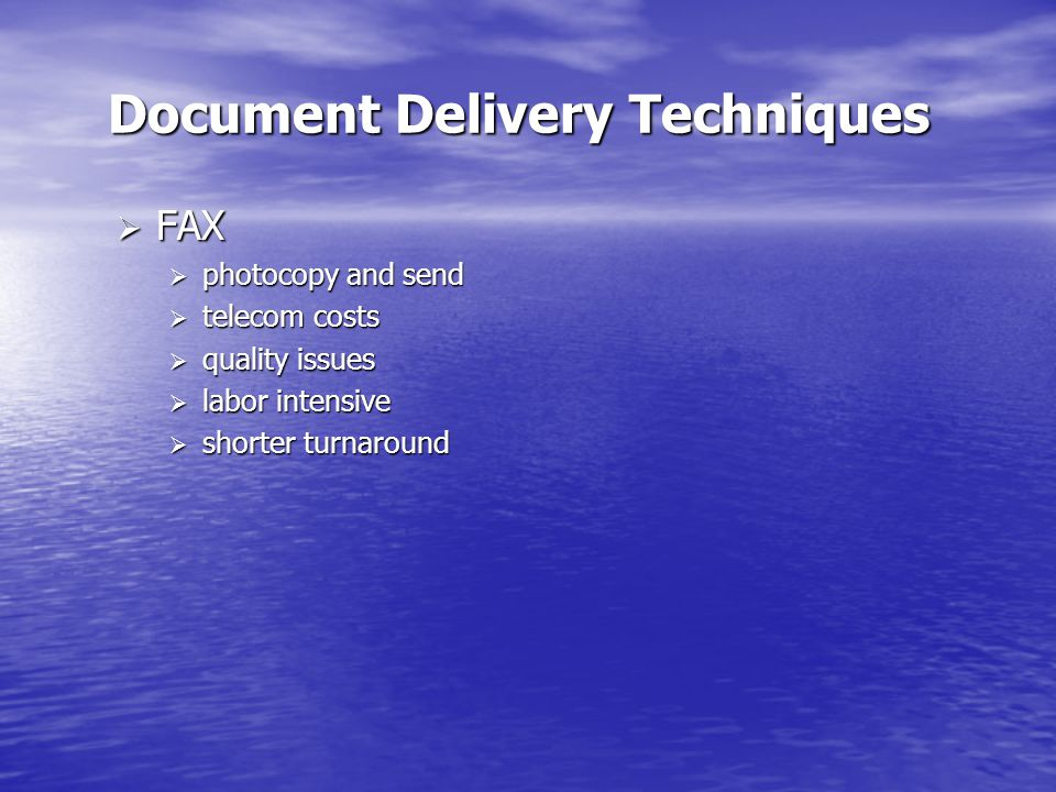 Document Delivery Techniques  FAX  photocopy and send  telecom costs  quality issues  labor intensive  shorter turnaround