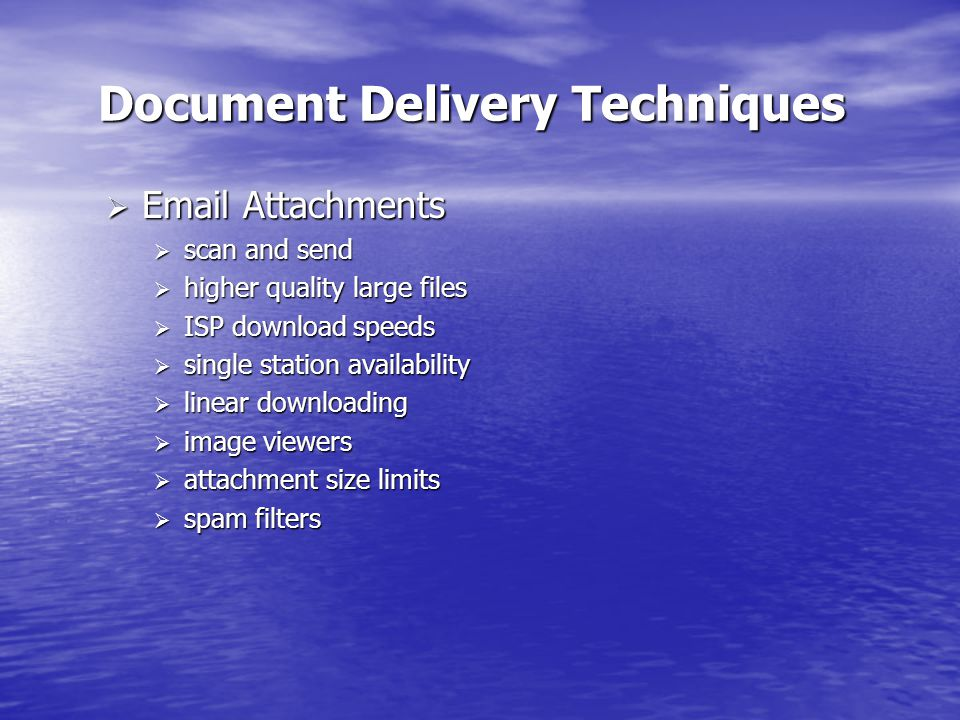 Document Delivery Techniques  Web  scan and send  large files  higher quality  faster broadband speeds  Acrobat PDF viewer  multiple download locations  parallel downloads