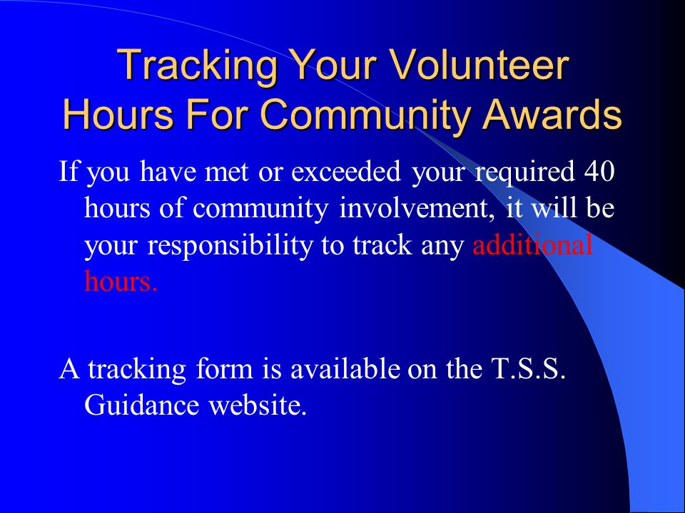 Tracking Your Volunteer Hours For Community Awards If you have met or exceeded your required 40 hours of community involvement, it will be your responsibility to track any additional hours.
